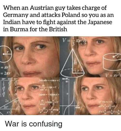 Austrian: When an Austrian guy takes charge of  Germany and attacks Poland so you as an  Indian have to fight against the Japanese  in Burma for the British  =2tr  2  30 45 60  2x  sin z  เห็ War is confusing