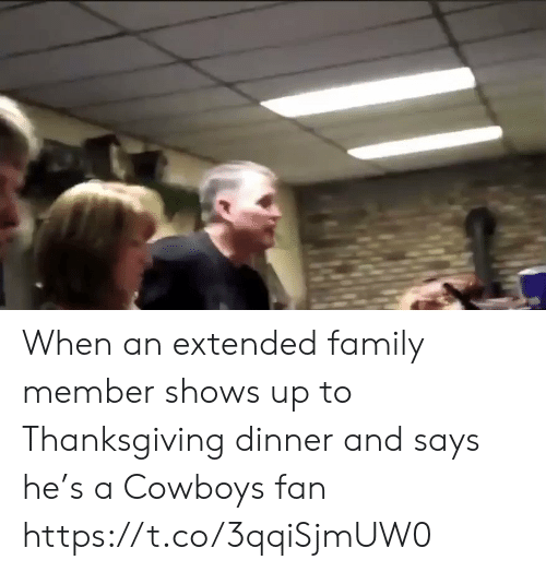 Thanksgiving: When an extended family member shows up to Thanksgiving dinner and says he's a Cowboys fan https://t.co/3qqiSjmUW0