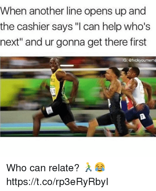 "Memes, Help, and 🤖: When another line opens up and  the cashier says ""l can help who's  next"" and ur gonna get there first  G: Otvckyoumeme  LT Who can relate? 🏃😂 https://t.co/rp3eRyRbyI"