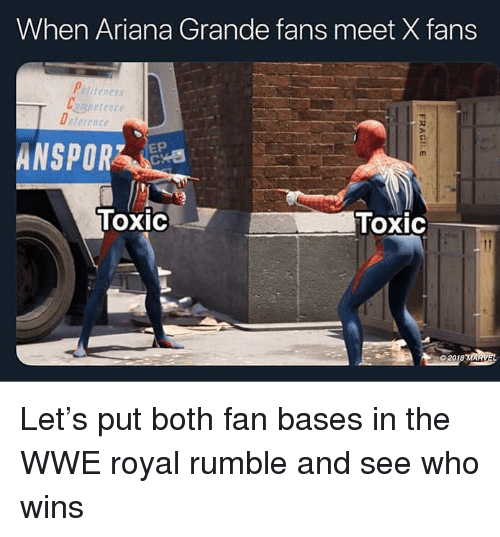 royal rumble: When Ariana Grande fans meet X fans  liteness  wetence  ference  EP  Toxic  Toxic  0201 Let's put both fan bases in the WWE royal rumble and see who wins