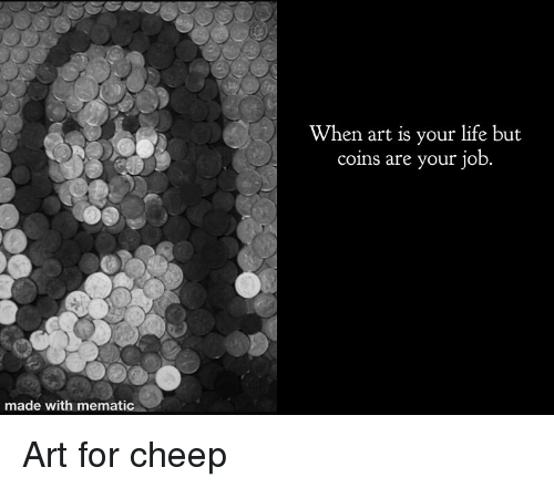 But Coins: When art is your life but  coins are your iolb  made with mematic