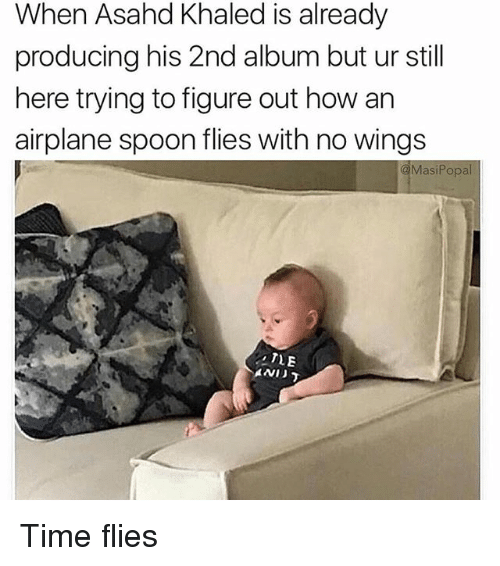 Spoonful: When Asahd Khaled is already  producing his 2nd album but ur still  here trying to figure out how an  airplane spoon flies with no wings  MasiPopal  TLE  AND Time flies