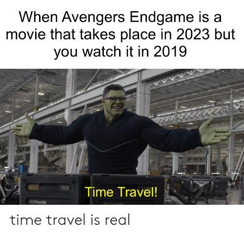 time travel: When Avengers Endgame is a  movie that takes place in 2023 but  you watch it in 2019  Time Travel! time travel is real