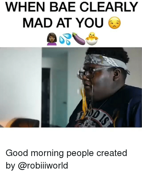 Angry Good Morning Meme : When bae clearly mad at you good morning people created by