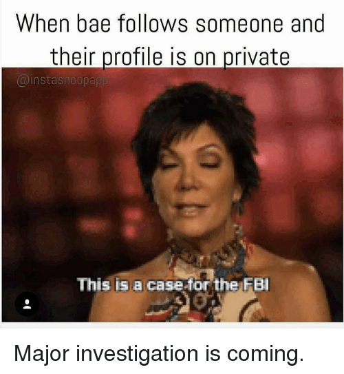 Fbi, Snoop, and Kardashian: When bae follows someone and  their profile is on private  nsta Snoop app  This is a case for the FBI Major investigation is coming.
