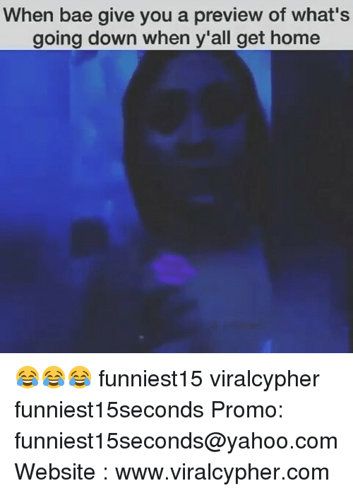 Bae, Funny, and Home: When bae give you a preview of what's  going down when y'all get home 😂😂😂 funniest15 viralcypher funniest15seconds Promo: funniest15seconds@yahoo.com Website : www.viralcypher.com