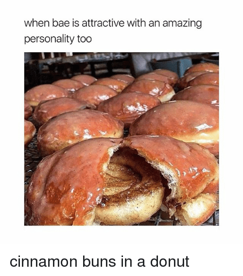 Donutting: when bae is attractive with an amazing  personality too cinnamon buns in a donut