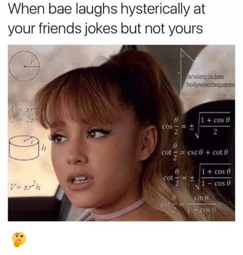 Friends Jokes: When bae laughs hysterically at  your friends jokes but not yours  anxiety,is,bae  hollywood squares  1 cos 0  COS  cot  csc0 cot 0  1 cos  Cot  1- cos 0  sin 8  eot  COS 🤔