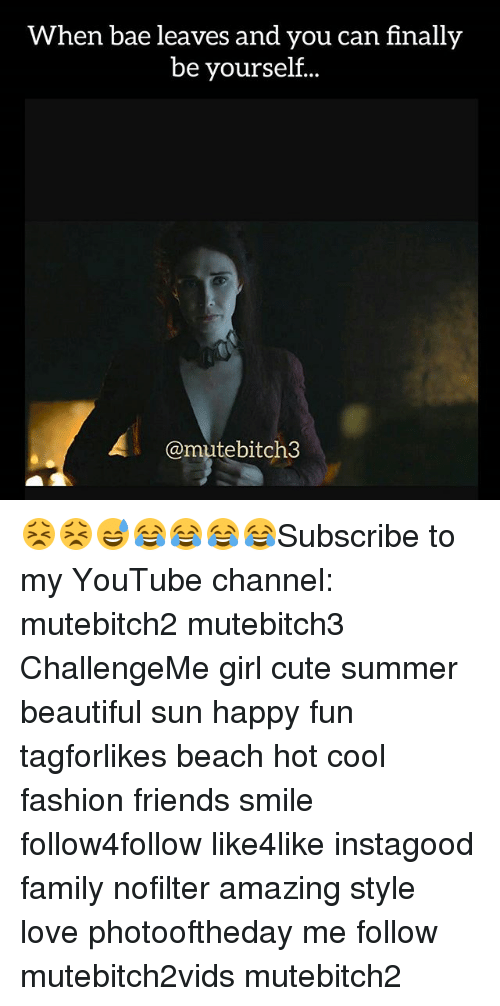 When Bae Leaves: When bae leaves and you can finally  be yourself...  A @mutebitch3 😣😣😅😂😂😂😂Subscribe to my YouTube channel: mutebitch2 mutebitch3 ChallengeMe girl cute summer beautiful sun happy fun tagforlikes beach hot cool fashion friends smile follow4follow like4like instagood family nofilter amazing style love photooftheday me follow mutebitch2vids mutebitch2