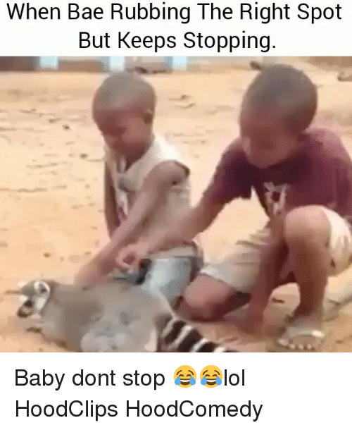 Bae, Funny, and Baby: When Bae Rubbing The Right Spot  But Keeps Stopping Baby dont stop 😂😂lol HoodClips HoodComedy