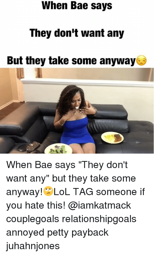 "payback: When Bae says  They don't want any  But they take some anyway When Bae says ""They don't want any"" but they take some anyway!🙄LoL TAG someone if you hate this! @iamkatmack couplegoals relationshipgoals annoyed petty payback juhahnjones"
