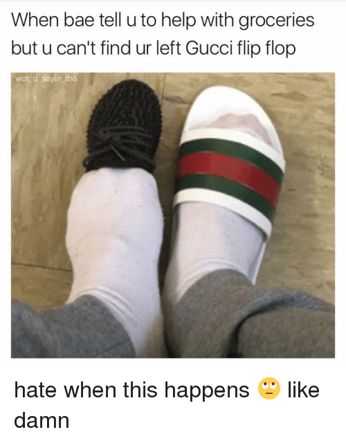 gucci-flip-flop: When bae tell u to help with groceries  but u can't find ur left Gucci flip flop  wot u sayin tho hate when this happens 🙄 like damn
