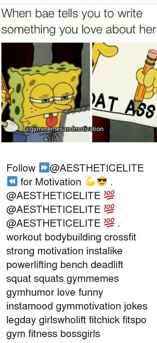 Bae, Funny, and Gym: When bae tells you to write  something you love about her  AT  agymmemesandmotivation Follow ⏩@AESTHETICELITE ⏪ for Motivation 💪😎 . @AESTHETICELITE 💯 @AESTHETICELITE 💯 @AESTHETICELITE 💯 . workout bodybuilding crossfit strong motivation instalike powerlifting bench deadlift squat squats gymmemes gymhumor love funny instamood gymmotivation jokes legday girlswholift fitchick fitspo gym fitness bossgirls
