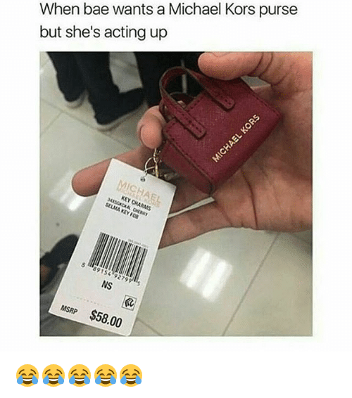 fob: When bae wants a Michael Kors purse  but she's acting up  KEY CHARMS  SELMA KEY FOB  NS  MSRP $58.00 😂😂😂😂😂