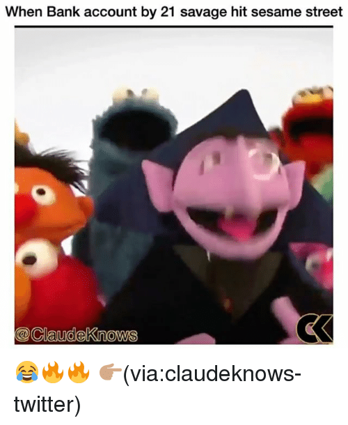Funny, Savage, and Sesame Street: When Bank account by 21 savage hit sesame street  @ClaudeKnows 😂🔥🔥 👉🏽(via:claudeknows-twitter)