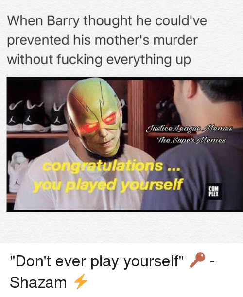 "Congratulations You Played Yourself, Fucking, and Memes: When Barry thought he could've  prevented his mother's murder  without fucking everything up  人人  Justice deague lemes  The Supe Memes  congratulations  you played yourself ""Don't ever play yourself"" 🔑 -Shazam ⚡️"