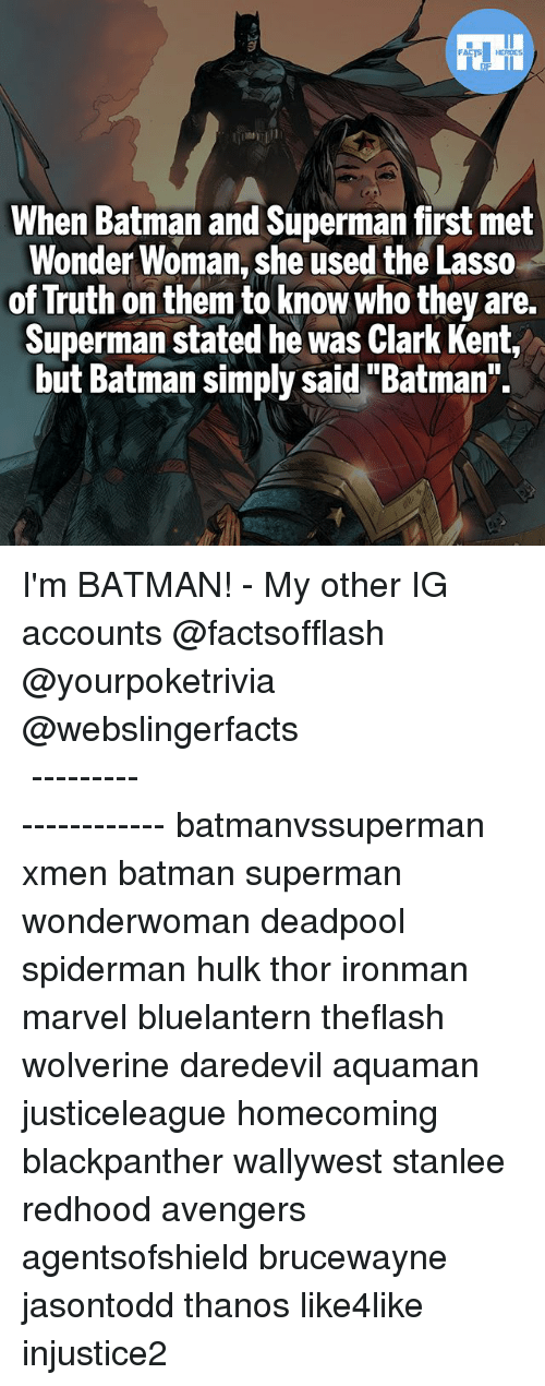 """Clarked: When Batman and Superman first met  Wonder Woman, she used the Lasso  of Truth on them to know who they are.  Superman stated he was Clark Kent,  but Batman simply said""""Batman"""". I'm BATMAN! - My other IG accounts @factsofflash @yourpoketrivia @webslingerfacts ⠀⠀⠀⠀⠀⠀⠀⠀⠀⠀⠀⠀⠀⠀⠀⠀⠀⠀⠀⠀⠀⠀⠀⠀⠀⠀⠀⠀⠀⠀⠀⠀⠀⠀⠀⠀ ⠀⠀--------------------- batmanvssuperman xmen batman superman wonderwoman deadpool spiderman hulk thor ironman marvel bluelantern theflash wolverine daredevil aquaman justiceleague homecoming blackpanther wallywest stanlee redhood avengers agentsofshield brucewayne jasontodd thanos like4like injustice2"""