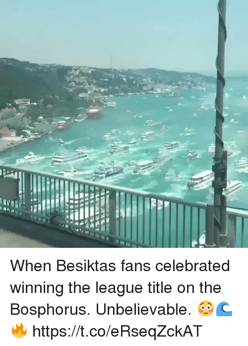 Soccer, The League, and Celebrated: When Besiktas fans celebrated winning the league title on the Bosphorus. Unbelievable. 😳🌊🔥  https://t.co/eRseqZckAT
