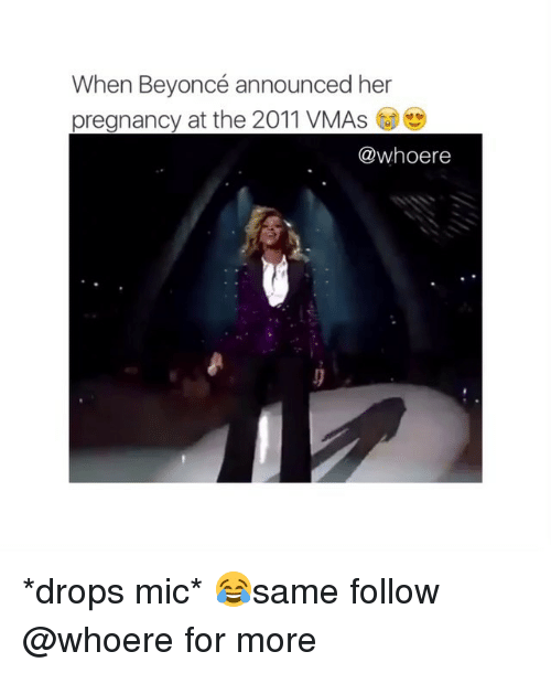 Drop Mic: When Beyoncé announced her  pregnancy at the 2011 VMAs  @whoere *drops mic* 😂same follow @whoere for more