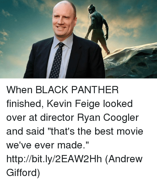 "Memes, Best, and Black: When BLACK PANTHER finished, Kevin Feige looked over at director Ryan Coogler and said ""that's the best movie we've ever made."" http://bit.ly/2EAW2Hh  (Andrew Gifford)"