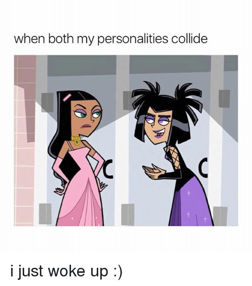 Girl Memes, Just, and I Just: when both my personalities collide i just woke up :)