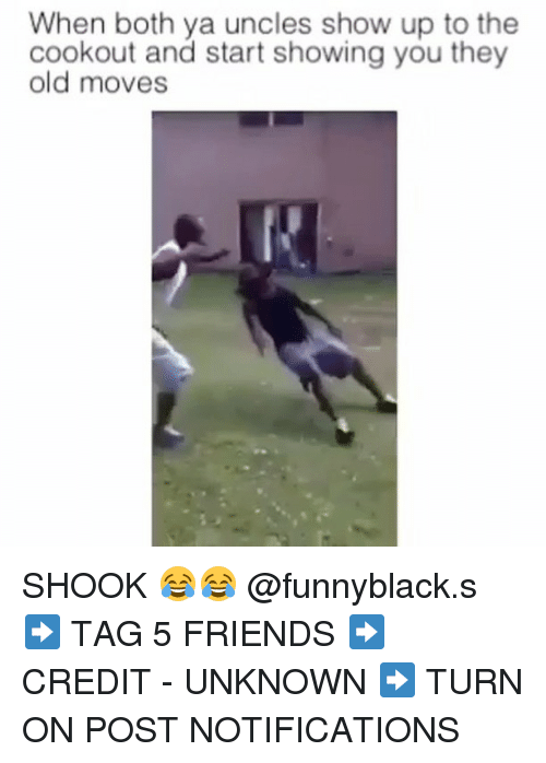 Friends, Dank Memes, and Old: When both ya uncles show up to the  cookout and start showing you they  old moves SHOOK 😂😂 @funnyblack.s ➡️ TAG 5 FRIENDS ➡️ CREDIT - UNKNOWN ➡️ TURN ON POST NOTIFICATIONS