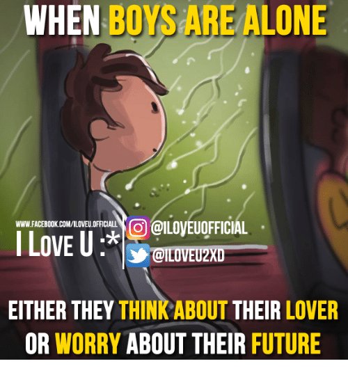 Memes, 🤖, and Coo: WHEN  BOYS ALONE  ARE COO @ILOVEUOFFICIAL  WWW FACEBOOK.COM/ILOVEU.OFFICIALL  LOVE U  EITHER THEY  THINKABOUT THEIR  LOVER  OR WORRY  ABOUT THEIR FUTURE