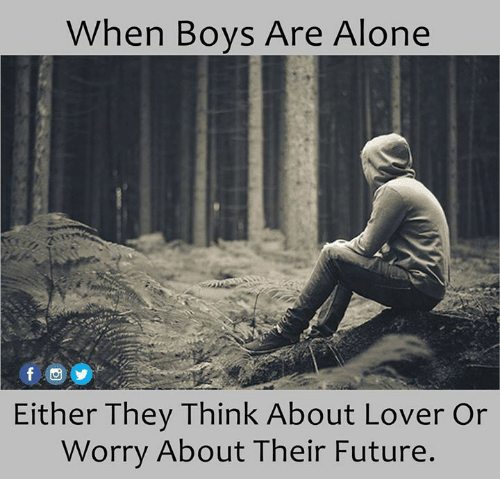 Memes, 🤖, and When Boys: When Boys Are Alone  Either They Think About Lover or  Worry About Their Future.