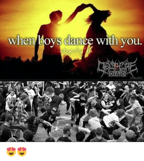Dad, Memes, and Dance: when boys dance with you  D A D  DAD  nmabie  0 😍😍