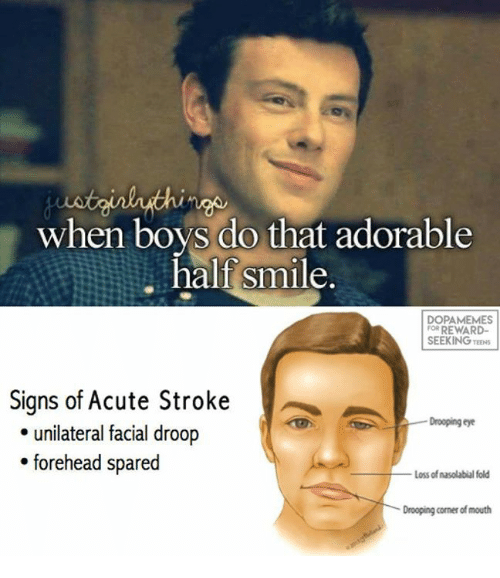 Memes, Adorable, and Boys: when boys do that adorable  half smle.  DOPAMEMES  ORREWARD-  SEEKING TEENS  Signs of Acute Stroke  Drooping eye  unilateral facial droop  forehead spared  Loss of nasolabial fold  Drooping corner of mouth
