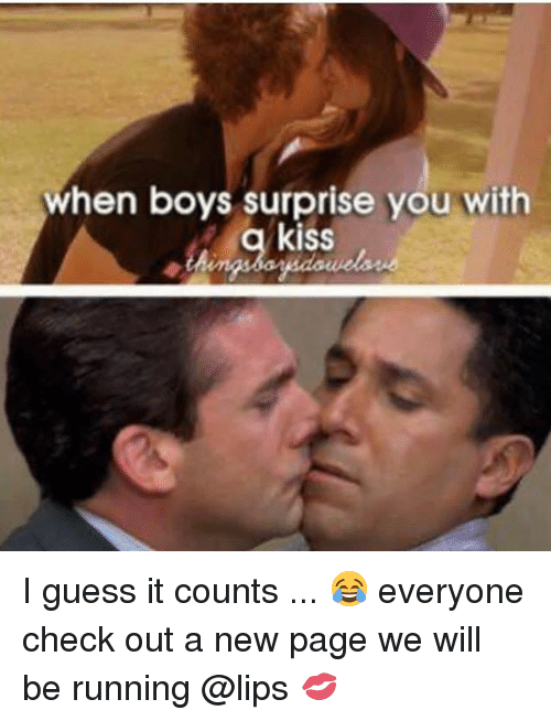 Memes, Guess, and Kiss: when boys surprise you with  q kiss I guess it counts ... 😂 everyone check out a new page we will be running @lips 💋