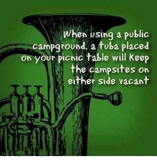 Memes, 🤖, and Table: When bsing a poblic  campground, a tuba placed  on your picnic table will Keep  the campsites on  either side vacant