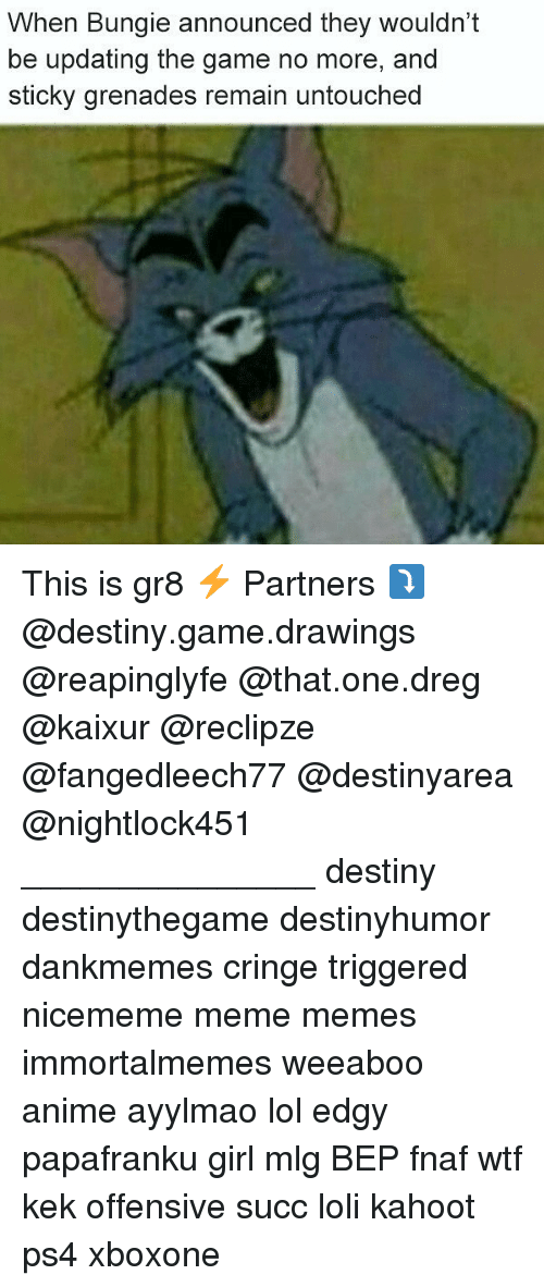 bungie: When Bungie announced they wouldn't  be updating the game no more, and  sticky grenades remain untouched This is gr8 ⚡ Partners ⤵ @destiny.game.drawings @reapinglyfe @that.one.dreg @kaixur @reclipze @fangedleech77 @destinyarea @nightlock451 _______________ destiny destinythegame destinyhumor dankmemes cringe triggered nicememe meme memes immortalmemes weeaboo anime ayylmao lol edgy papafranku girl mlg BEP fnaf wtf kek offensive succ loli kahoot ps4 xboxone