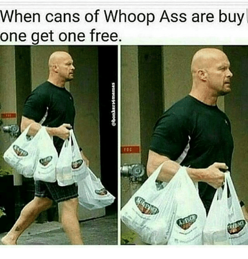 Whoop Ass: When cans of Whoop Ass are buy  one get one free.