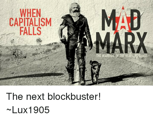 Luxembourgball: WHEN  CAPITALISM  FALLS  MAD  EMARRIOR OF THE WORK The next blockbuster! ~Lux1905