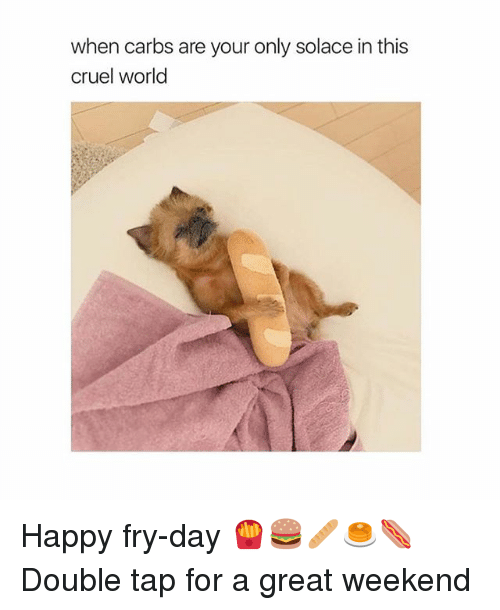 Girl, Happy, and World: when carbs are your only solace in this  cruel world Happy fry-day 🍟🍔🥖🥞🌭 Double tap for a great weekend