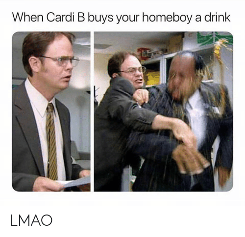 Homeboy: When Cardi B buys your homeboy a drink LMAO