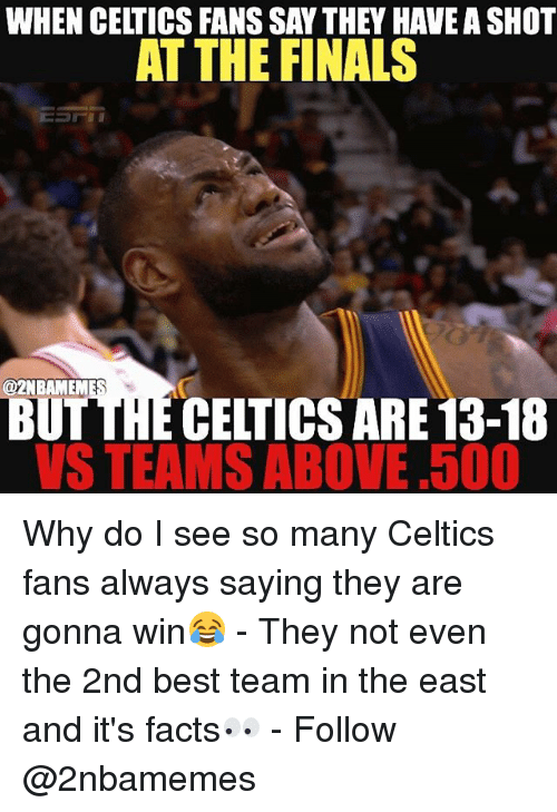 Celtics: WHEN CELTICS FANS SAY THEY HAVEASHOT  AT THE FINALS  @2NBAMEM  13-18  VS TEAMS ABOVE .500 Why do I see so many Celtics fans always saying they are gonna win😂 - They not even the 2nd best team in the east and it's facts👀 - Follow @2nbamemes