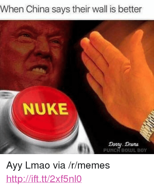 """Ayy LMAO: When China says their wall is better  NUKE  Donay Draa  PUNCH BOUUL BOY <p>Ayy Lmao via /r/memes <a href=""""http://ift.tt/2xf5nl0"""">http://ift.tt/2xf5nl0</a></p>"""