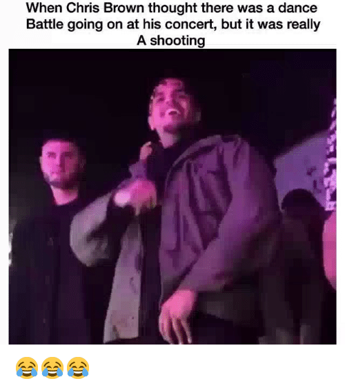 Chris Brown: When Chris Brown thought there was a dance  Battle going on at his concert, but it was really  A shooting 😂😂😂