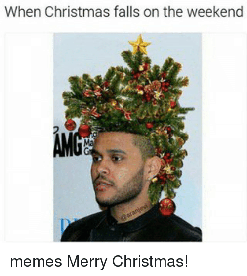 memes merry christmas and the weekend when christmas falls on the weekend memes - Merry Christmas Meme Generator