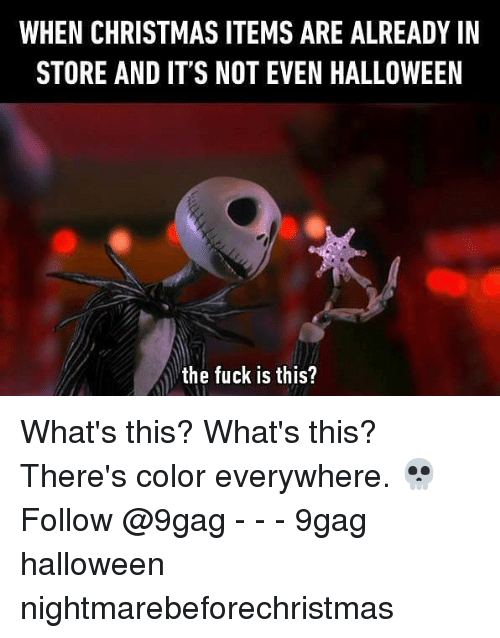 9gag, Christmas, and Halloween: WHEN CHRISTMAS ITEMS ARE ALREADY IN  STORE AND IT'S NOT EVEN HALLOWEEN  the fuck is this? What's this? What's this? There's color everywhere. 💀 Follow @9gag - - - 9gag halloween nightmarebeforechristmas