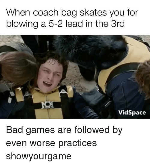 coach bags: When coach bag skates you for  blowing a 5-2 lead in the 3rd  Vidspace Bad games are followed by even worse practices showyourgame
