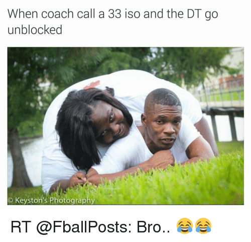 Sports, Photography, and Coach: When coach call a 33 iso and the DT go  unblocked  Keyston's Photography RT @FballPosts: Bro.. 😂😂