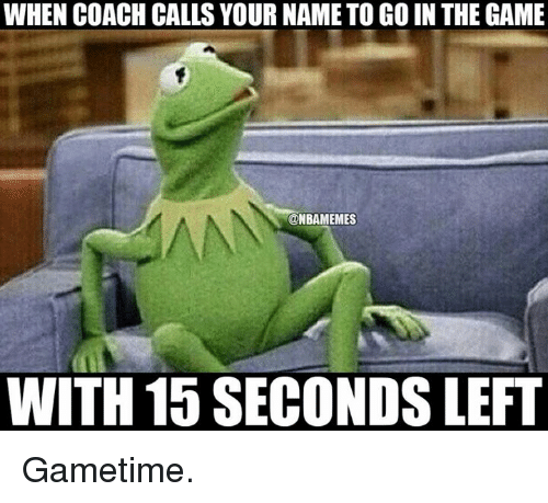 Nba: WHEN COACH CALLS YOUR NAMETO GO IN THE GAME  @NBAMEMES  WITH 15 SECONDSLEFT Gametime.
