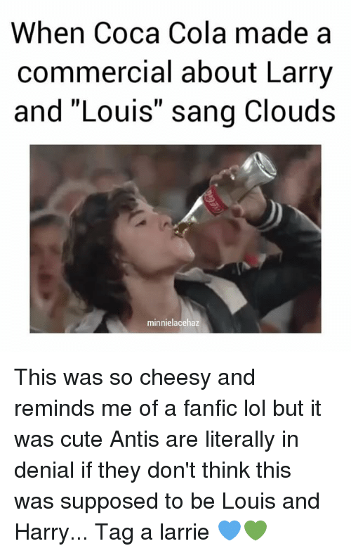 """cuteness: When Coca Cola made a  commercial about Larry  and """"Louis"""" sang Clouds  minnielacehaz This was so cheesy and reminds me of a fanfic lol but it was cute Antis are literally in denial if they don't think this was supposed to be Louis and Harry... Tag a larrie 💙💚"""