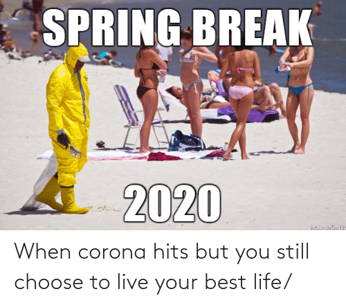 Hits: When corona hits but you still choose to live your best life/