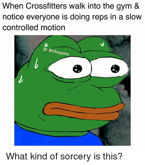 What Kind Of Sorcery Is This: When Crossfitters walk into the gym &  notice everyone is doing reps in a slow  controlled motion  IG: @thegainz What kind of sorcery is this?
