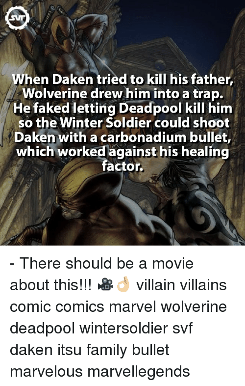 Memes, Soldiers, and Trap: When Daken tried to kill his father,  Wolverine drew him into a trap.  He faked letting Deadpool kill him  so the Winter Soldier could shoot  Daken with a carbonadium bullet,  which worked against his healing  factor. - There should be a movie about this!!! 🎥👌🏼 villain villains comic comics marvel wolverine deadpool wintersoldier svf daken itsu family bullet marvelous marvellegends