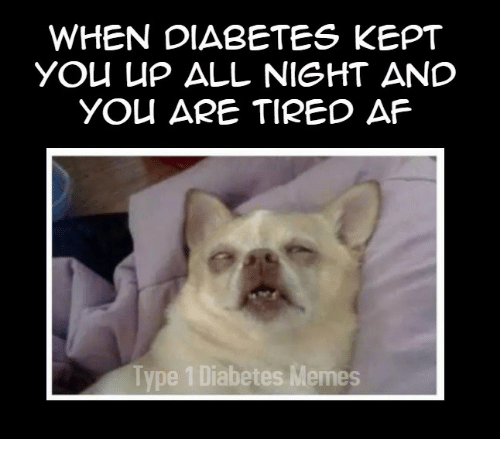 Af, Memes, and Diabetes: WHEN DIABETES KEPT  YOu uP ALL NIGHT AND  YOU ARE TIRED AF  Type 1 Diabetes Memes